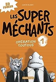 Les Super Méchants, tome 1 : Opération toutous par Aaron Blabey