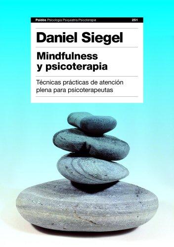 Mindfulness y psicoterapia: Técnicas prácticas de atención plena para psicoterapeutas (Psicología Psiquiatría Psicoterapia) por Daniel J. Siegel
