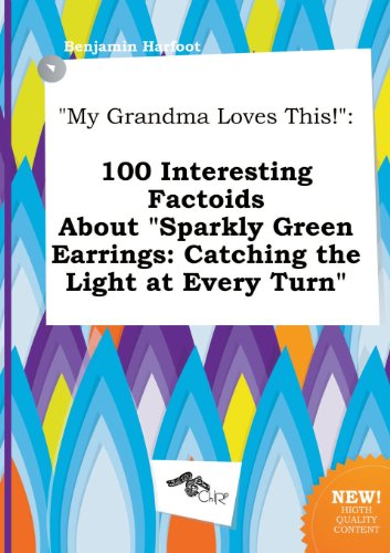My Grandma Loves This!: 100 Interesting Factoids about Sparkly Green Earrings: Catching the Light at Every Turn