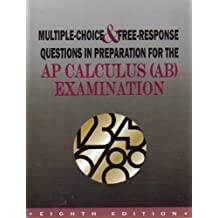 Multiple Choice & Free-Response Questions in Preparation for Ap Calculus (Ab) Examination