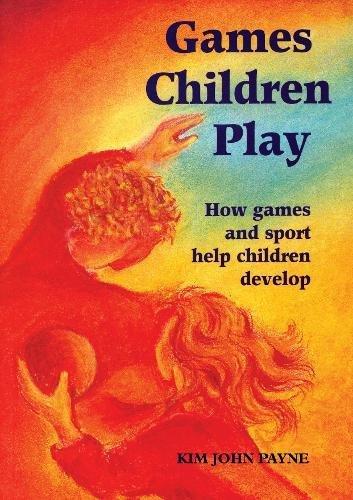 Games Children Play: How Games and Sport Help Children Develop por Kim Payne
