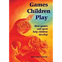 Games Children Play: How Games and Sport Help Children Develop