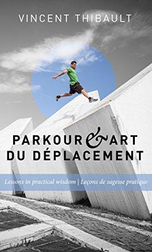 Parkour & Art du déplacement: Lessons in practical wisdom - Leçons de sagesse pratique (English Edition)