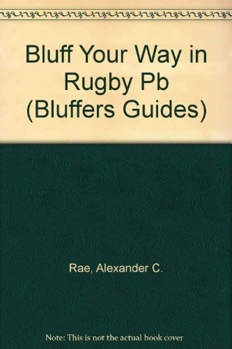 Bluff Your Way in Rugby (Bluffer's Guides) por Alexander C. Rae
