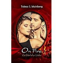 ON FIRE - Gefährliche Liebe: Erotischer Liebesthriller