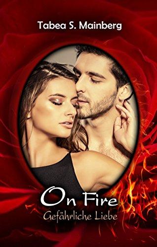 ON FIRE - Gefährliche Liebe: Erotischer Liebesthriller von [Mainberg, Tabea S.]
