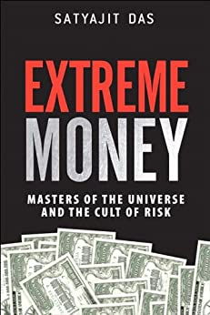 Extreme Money: Masters of the Universe and the Cult of Risk by [Das, Satyajit]
