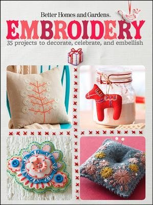 [ Embroidery: 35 Projects to Decorate, Celebrate, and Embellish Better Homes & Gardens ( Author ) ] { Paperback } 2012