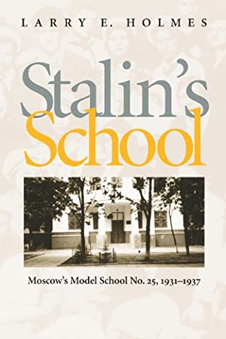 STALIN'S SCHOOL: Moscow's Model School No. 25, 1931-1937 (Pitt Series in Russian and East European