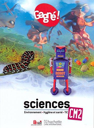 Gagné ! Sciences CM2 : Evironnement, Hygiène et santé, TIC