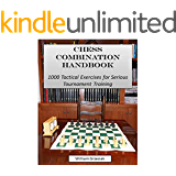 Chess Combination Handbook: 1000 Tactical Exercises for Serious Tournament Training (English Edition)