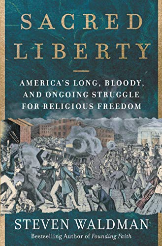 Sacred Liberty: America's Long, Bloody, and Ongoing Struggle for Religious Freedom (English Edition)