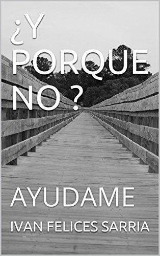 ¿Y PORQUE NO ?: AYUDAME (AUTO AYUDA) por IVAN FELICES SARRIA