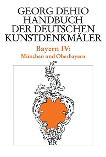 Bayern 4. München und Oberbayern. Handbuch der deutschen Kunstdenkmäler: Bd. 4 (Dehio - Handbuch der deutschen Kunstdenkmäler)
