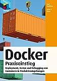 Docker Praxiseinstieg - Deployment, Testen und Debugging von Containern in Produktivumgebungen (German Edition)