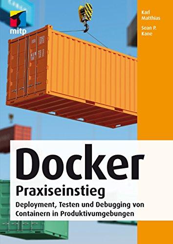 Docker Praxiseinstieg - Deployment, Testen und Debugging von Containern in Produktivumgebungen (mitp Professional)
