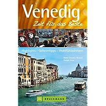 Reiseführer Venedig - Zeit für das Beste: Mit der Gondel über den Canal Grande, Markusplatz, Rialto-Brücke, Karneval - Reiseführer Venedig mit den besten ... in der Lagunenstadt auf 288 Seiten!