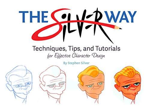 The Silver Way: Techniques, Tips, and Tutorials for Effective Character Design por Stephen Silver