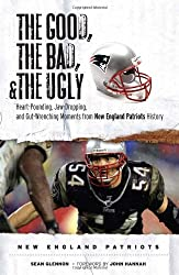 The Good, the Bad, & the Ugly: New England Patriots: Heart-Pounding, Jaw-Dropping, and Gut-Wrenching Moments from New England Patriots History by Sean Glennon (2008-09-01)