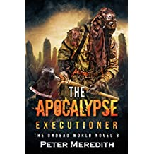 The Apocalypse Executioner: The Undead World Novel 8 (The Undead World Series)