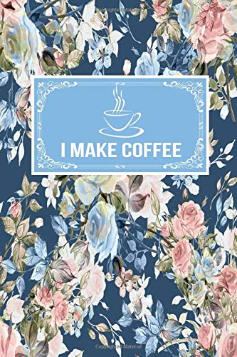 I Make Coffee: Gift Lined Journal Notebook To Write In -