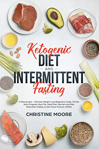 Ketogenic Diet and Intermittent Fasting: 2 Manuscripts - Ultimate Weight Loss Beginners Guide, 30 Day Keto Program, Burn Fat, Meal Plan, Women and Men Motivation Habits to Slim Down Forever, OMAD