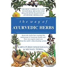 The Way of Ayurvedic Herbs: The Most Complete Guide to Natural Healing and Health with Traditional Ayurvedic Herbalism