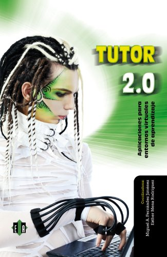 Tutor 2.0: Aplicaciones Para Entornos Virtuales de Aprendizaje por Miguel A Fernandez Jimenez, Esther Mena Rodriguez