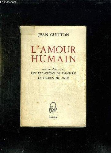 L'amour humain. suivi de deux essais sur les relations de famille et sur le démon de midi.