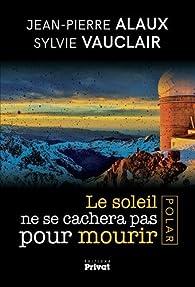 Le soleil ne se cachera pas pour mourir par Jean-Pierre Alaux