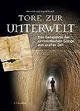 Tore zur Unterwelt: Das Geheimnis der unterirdischen Gänge aus uralter Zeit ... - Heinrich Kusch, Ingrid Kusch