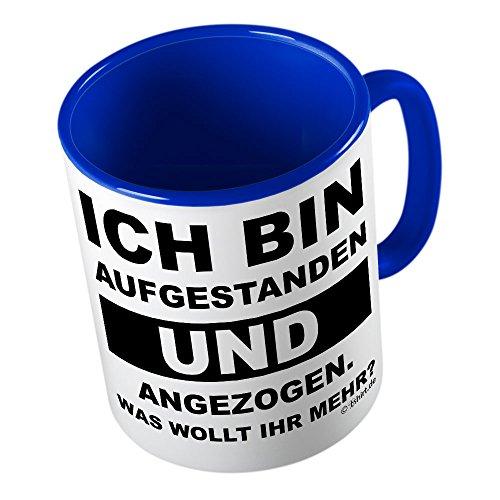 Ich bin aufgestanden und angezogen was wollt ihr mehr ★ lustige Tasse - Kaffeetasse - Kaffee-Pott ★ hochwertig bedruckt mit lustigem Spruch ★ Die perfekte Geschenk-Idee