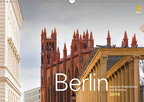 Berlin zwischen Klassizismus und Moderne 2019 (Wandkalender 2019 DIN A3 quer): Monatskalender mit Fotografien im Spannungsfeld zwischen ... (Monatskalender, 14 Seiten ) (CALVENDO Orte)