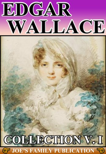 Edgar Wallace Collection Volume I: 11 Works. (The Four Just Men, Sanders of the River, Grey Timothy, Bones, and more)
