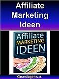 Affiliate Marketing Ideen: Hervorragender Einstieg, um im Internet Geld zu verdienen