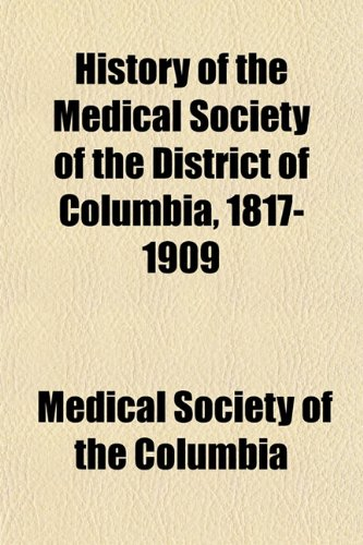 History of the Medical Society of the District of Columbia, 1817-1909