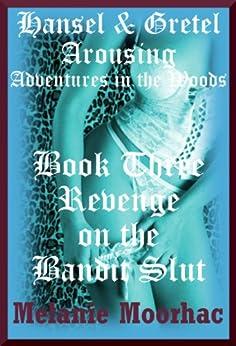 Revenge on the Bandit Slut: A Fairy Tale Erotica Story (Hansel and Gretel Arousing Book 8) (English Edition) par [Moorhac, Melanie]