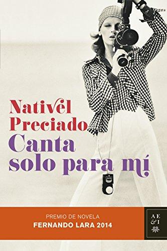 Canta solo para mí: Premio de Novela Fernando Lara 2014 por Nativel Preciado