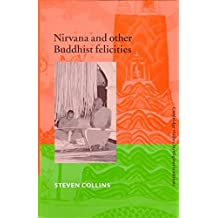 [(Nirvana and Other Buddhist Felicities)] [By (author) Steven Collins ] published on (June, 2003)