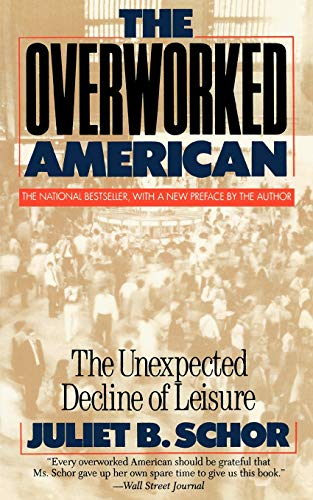 The Overworked American: The Unexpected Decline Of Leisure por Juliet Schor