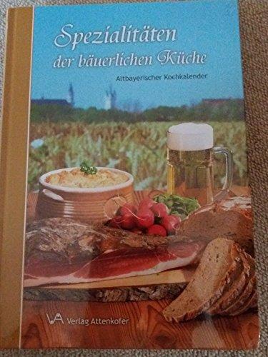 Spezialitäten der bäuerlichen Küche: Altbayerischer Kochkalender