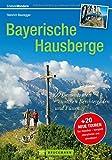 Bayerische Hausberge: 100 Genusstouren zwischen Berchtesgaden und Füssen (Erlebnis Wandern) - Heinrich Bauregger