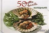 Scarica Libro 50 RICETTE FACILI ANTIPASTI (PDF,EPUB,MOBI) Online Italiano Gratis