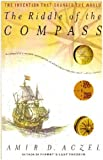 The Riddle of the Compass: The Invention That Changed the World Reprint edition by Aczel, Amir D. (2008) Library Binding
