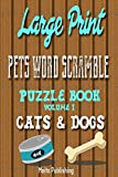 1: Large Print Pets Word Scramble Puzzle Book Volume I: Cats & Dogs: Volume 1