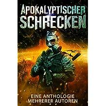 Apokalyptischer Schrecken: Eine Anthologie mehrerer Autoren