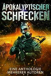 Apokalyptischer Schrecken: Eine Anthologie mehrerer Autoren (German Edition)