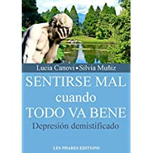 Sentirse mal cuando todo va bene: Depresión demystificado (¿HARTO DE LA VIDA? nº 1) (Spanish Edition)