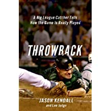 Throwback: A Big-League Catcher Tells How the Game Is Really Played (English Edition)