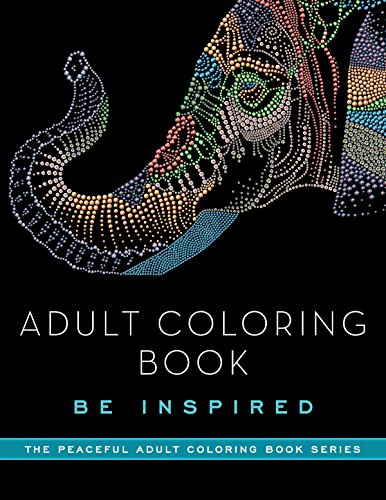 Adult Coloring Book: Be Inspired (The Peaceful Adult Coloring Book)